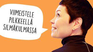 Maria Jyrkäs ja puhekupla: Viimeistele pilkkeellä silmäkulmassa.