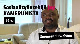 Jay, 36, sosiaaliohjaaja, muutti Kamerunista Suomeen opiskelujen perässä kymmenen vuotta sitten.